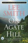 On Agate Hill: A Novel - Lee Smith