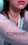 Consumed - Savannah Schroll Guz, Claudia Smith, Claire Zulkey, Roxanne Carter
