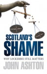 Scotland's Shame: Why Lockerbie Still Matters - John Ashton