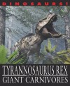 Tyrannosaurus Rex And Other Giant Carnivores (Dinosaurs!) - David West