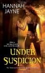Under Suspicion (Underworld Detection Agency Chronicles) - Hannah Jayne