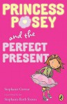 Princess Posey and the Perfect Present: Book 2 - Stephanie Greene, Stephanie Sisson