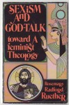 Sexism and God-Talk: Toward a Feminist Theology - Rosemary Radford Ruether