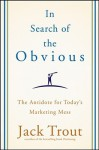 In Search of the Obvious: The Antidote for Today's Marketing Mess - Jack Trout