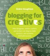 Blogging for Creatives: How Deisgners, Astists, Crafters and Writers can Blog to Make Contacts, Win Business and Build Success - Robin Houghton