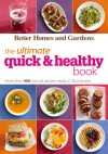 Better Homes and Gardens The Ultimate Quick & Healthy Book: More Than 400 Low-Cal Recipes with 15 Grams of Fat or Less, Ready in 30 Minutes - Better Homes and Gardens