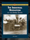 The Industrial Revolution in the United States - Don Nardo