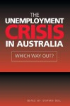 The Unemployment Crisis in Australia: Which Way Out? - Stephen Bell