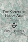 "The Secrets of Hiram Abif: A ""Key"" to Understanding Masonic Symbolism - John R. Heisner"