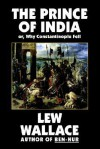 The Prince of India, or Why Constantinople Fell - Lew Wallace