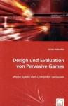 Design Und Evaluation Von Pervasive Games: Wenn Spiele Den Computer Verlassen - Sönke Bullerdiek
