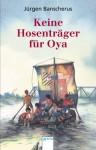 Keine Hosenträger für Oya. - Jürgen Banscherus