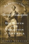 An Imperfect God: George Washington, His Slaves, and the Creation of America - Henry Wiencek