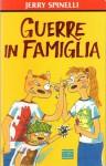 Guerre in famiglia - Jerry Spinelli, Francesca Flore, Alberto Rebori