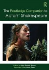 The Routledge Companion to Actors' Shakespeare - John Russell Brown