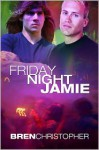 Friday Night Jamie - Bren Christopher