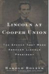 Lincoln at Cooper Union: The Speech That Made Abraham Lincoln President - Harold Holzer