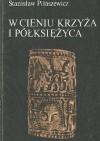 W cieniu krzyża i półksiężyca - Stanisław Piłaszewicz