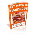 LET THERE BE BARBECUE! HOW TO MAKE THE MOST OF YOUR BARBECUE GRILL PARTY - Mark C. Jones