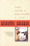 Too Loud a Solitude (Harvest in Translation) - Bohumil Hrabal