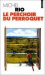 Le perchoir du perroquet - Michel Rio
