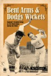 Bent Arms & Dodgy Wickets: England's Troubled Reign as Test Match Kings During the Fifties - Tim Quelch