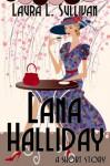 Lana Halliday (A Short Story) - Laura L. Sullivan