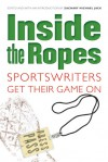Inside the Ropes: Sportswriters Get Their Game On - Zachary Michael Jack, Dan Washburn