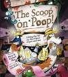 The Scoop on Poop: Lifting the Lid on the science of Poo and Pee - Richard Platt, John Kelly