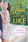 What Love Sounds Like (Escape Contemporary Romance) - Alissa Callen