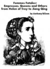 Femmes Fatales? Queens and others from Helen of Troy to Jiang Qing - Anthony Wilson