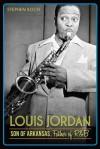Louis Jordan: Son of Arkansas, Father of R&B - Stephen Koch