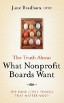 The Truth About What Nonprofit Boards Want: The Nine Little Things That Matter Most - June J. Bradham