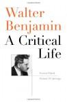 Walter Benjamin: A Critical Life - Howard Eiland, Michael W. Jennings
