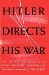 Hitler Directs His War the Secret Records of His Daily Military Conferences - Felix Gilbert, George R. Allen, Sam Sloan