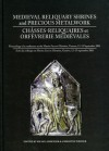 Medieval Reliquary Shrines and Precious Metalwork/Chasses-Reliquaires Et Orfevrerie Medievales: Proceedings of a Conference at the Musee D'Art Et D'Histoire, Geneva, 12-15 September 2001/Actes Du Colloque Au Musee D'Art Et D'Histoire, Geneve, 12-15 Sep... - Kilian Anheuser