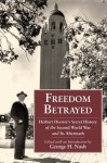 Freedom Betrayed: Herbert Hoover's Secret History of the Second World War and Its Aftermath - George H. Nash, Herbert Hoover