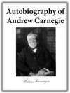 Autobiography of Andrew Carnegie - with Illustrations - Andrew Carnegie