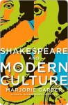 Shakespeare and Modern Culture Shakespeare and Modern Culture - Marjorie Garber