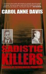 Sadistic Killers: Profiles of Pathological Predators - Carol Anne Davis