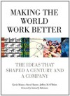 Making the World Work Better: The Ideas That Shaped a Century and a Company (IBM Press) - Kevin Maney, Steve Hamm, Jeffrey O'Brien