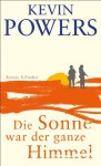 Die Sonne war der ganze Himmel: Roman (German Edition) - Kevin Powers, Henning Ahrens