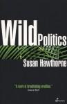 Wild Politics - Susan Hawthorne