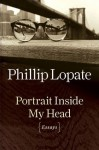 Portrait Inside My Head: Essays - Phillip Lopate