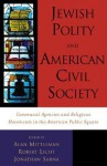 Jewish Polity and American Civil Society: Communal Agencies and Religious Movements in the American Public Sphere - Alan Sarna, Jonathan D. Licht, Robert Mittleman, Jonathan D. Sarna, Alan L. Mittleman