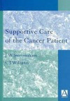 Supportive Care of the Cancer Patient - Chris Williams, John W. Sweetenham