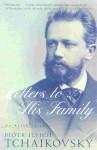 Tchaikovsky: Letters to His Family - Pyotr Ilyich Tchaikovsky, Galina von Meck