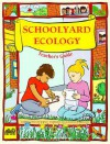 Schoolyard Ecology - Katharine Barrett, Florence Stone, Carolyn Willard, Katharine Barett, Kay Fairwell, Carl Babcock, Lincoln Bergman, Carol Bevilacqua, Lisa Klofkorn