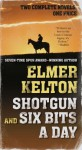 Shotgun and Six Bits a Day - Elmer Kelton
