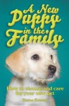 A New Puppy in the Family: How to Choose and Care for Your New Pet - Elaine Everest